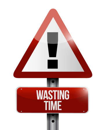 Wasting time warning road sign concept illustration isolated over white
