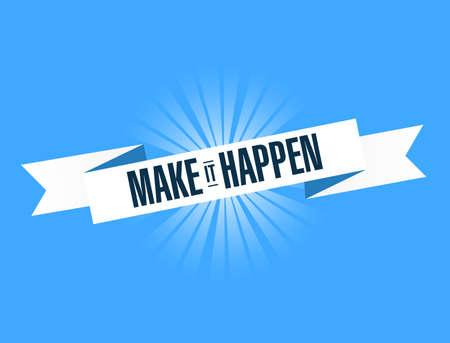 Make it happen banner sign illustration design graphic over a blue background.
