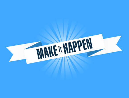 Make it happen banner sign illustration design graphic over a blue background.