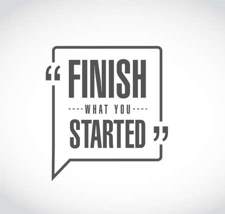 Finish what you started message sign. Vector Illustration. isolated over white background Ilustrace