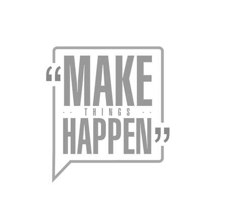 Make things happen line quote message concept isolated over a white