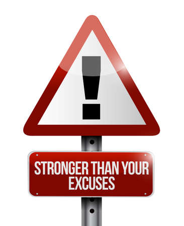 Stronger than Excuses warning sign concept isolated over a white background Illustration