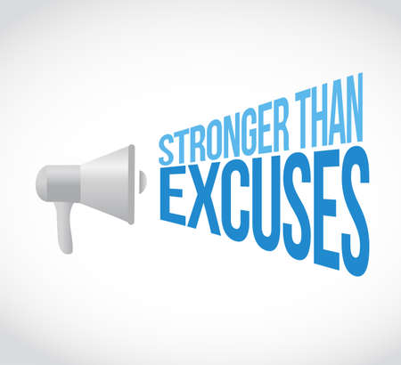 Stronger than Excuses lloudspeaker message concept isolated over a white background