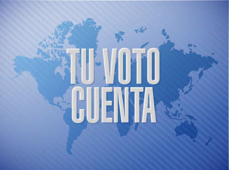 your vote counts in Spanish message concept illustration isolated over a world map background
