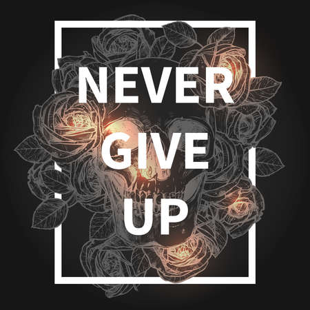 Skull and roses fashionable hipster design with motivation quote Never Give Up