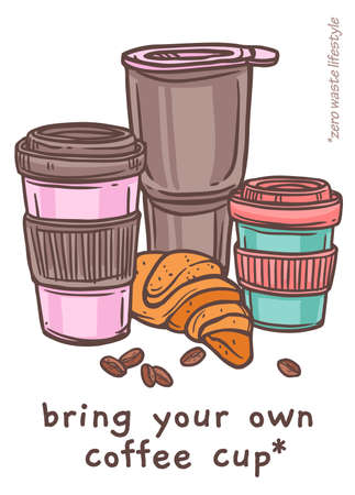 Bring your own cup for tea or coffee. Poster for zero waste ecological lifestyle, coffee mugs with croissant and beans. Recycle and reused, no plastic and go green hand drawn mugs for beverage