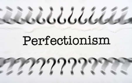 perfectionist: Perfectionism