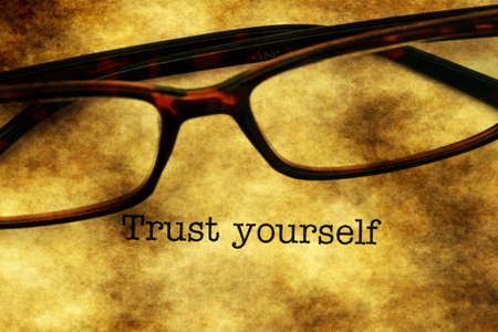 yourself: Trust yourself