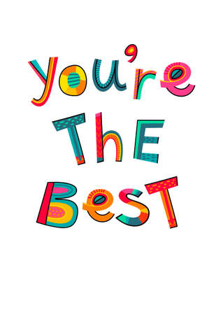 You are the best text. Typography for card, poster, invitation or t-shirt. Lettering design, vibrant color letters isolated on white background.