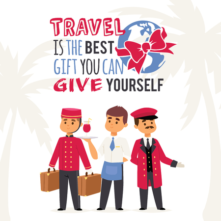 Tourism poster vector illustration with text Travel is the best gift you can give yourself. Hotel staff, porter with suitcases, waiter with drink and doorman inuniform are welcoming travelling guests.