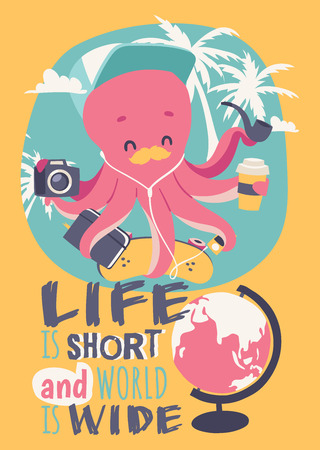 Cute cartoon octopus poster vector illustration. Funny mascot with camera, notebook, skateboard, music player, cup of coffe pipe on vocation among palms. Life is short and world is wide. Ilustração