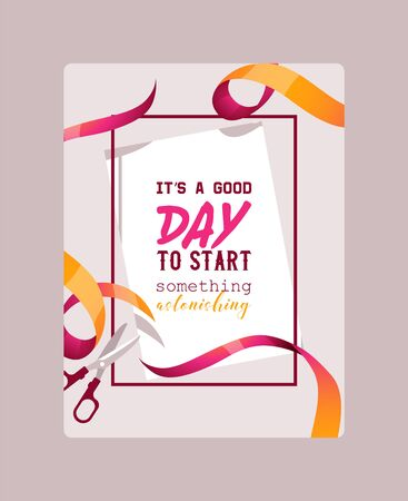 It s a good day to start something astonishing poster vector illustration. Cutting ribbons with scissors. Colorful textured curly ribbons. Elegant style brochure, flyer. Grand opening of shop.
