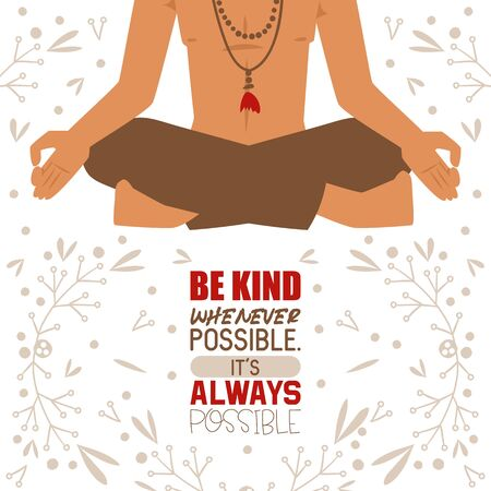 Meditating yogi man in yoga lotus pose wearing Indian clothes banner. Be kind whenever possible. It s always possible vector illustration. Relaxation and meditation. Keeping calm. Illustration