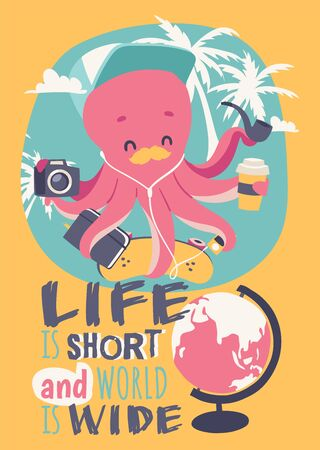 Cute cartoon octopus poster illustration. Funny mascot with camera, notebook, skateboard, musicplayer, cup of coffe pipe on vocation. Life is short and world is wide. Фото со стока