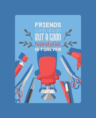 Hairdressing salon banner vector illustration. Chair surrounded by supplies for doing haircut or hairstyle. Hairdryer, curling iron. Friends come and go but good hairstylist is forever. Illustration
