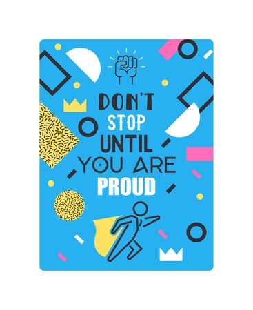 Motivational poster with abstarct elements vector illustration. Do not stop until you are proud motivation. Inspirational concept. Icon of super hero ready to help. Geometric elements.  イラスト・ベクター素材