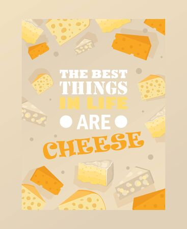 Cheese poster, vector illustration. Typography text best things in life are cheese. Slices of different kinds of cheese. Food store banner, delicacy shop advertisement flyer