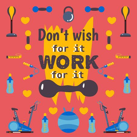 Motivational workout poster, vector illustration. Typographic phrase dont wish for it work for it. Training inspiration poster template, isolated icons of fitness studio Vector Illustration