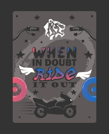 Bikers typography poster, vector illustration. Inspirational phrase when in doubt ride it out. Grunge style card with text and motorcycle silhouette