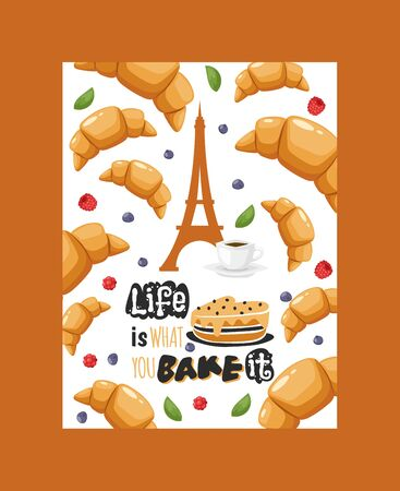 French breakfast typographic poster, vector illustration. Inspirational quote life is what you bake it. Croissants and coffee, Eiffel tower Paris, traditional France pastry