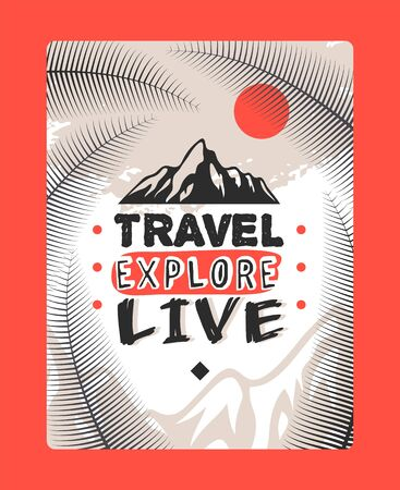 Travel explore live, logo mountains vector illustration. Vertical natural flyer with palm leaf, bright sun. Trademark company for organizing travel, professional expeditions printable.