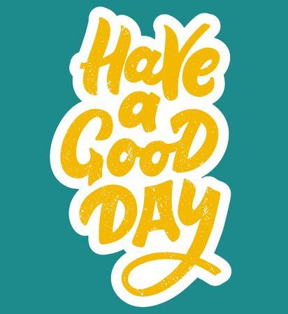Have a good day hand drawn lettering phrase. Yellow letters with white border on blue backgroung. Lettering design for stickers, posters, postcards, banners, print cloth and social media.