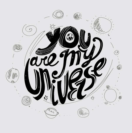 The inscription You are my universe. Lettering. Hand drawing. Individual font. Calligraphic design. Light background, dark letters Illustration