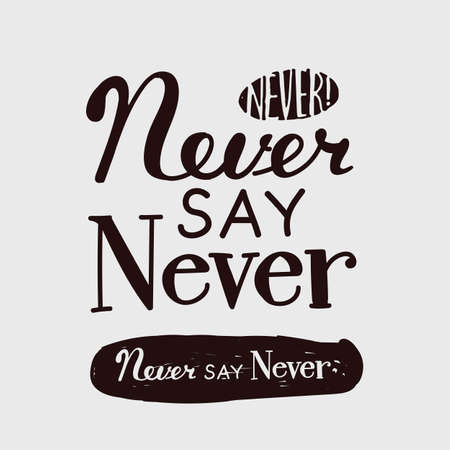 say: Dark letters on a light background Never say never. Hand drawing. Illustration