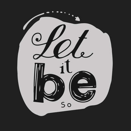Dark letters on a light background.  Let it be. Hand drawing. Illustration