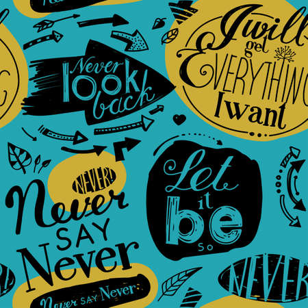 will: Seamless pattern of the letterings  I will get everything I want,  Let it be,  Never say never,  Never look back.  Hand drawing inscriptions. Blue, yellow, black