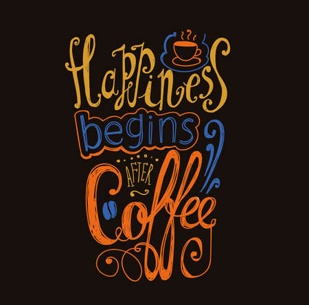 Lettering Happiness begins after coffee. Coffee cup with pattern and twisted inscription. Hand drawing. Individual font. Strokes and letters. Blue, yellow, orange on black background.
