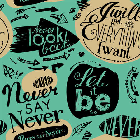 humility: Seamless pattern of the letterings  I will get everything I want,  Let it be,  Never say never,  Never look back.  Hand drawing inscriptions. Green, beige, black