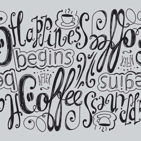 begins: Lettering Happiness begins after coffee. Coffee cup with pattern and twisted inscription. Hand drawing. Individual font. Strokes and letters. Seamless pattern.