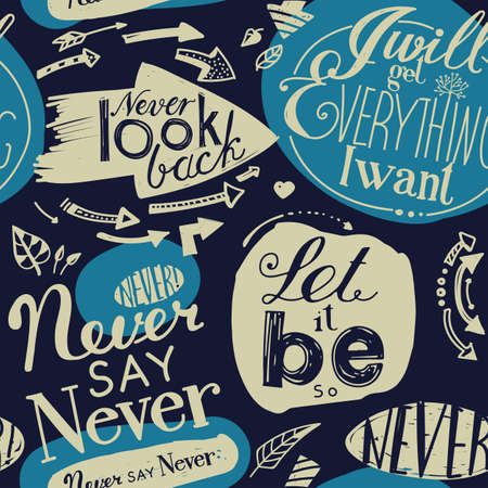 will: Seamless pattern of the letterings  I will get everything I want,  Let it be,  Never say never,  Never look back.  Hand drawing inscriptions. Dark blue, blue, beige