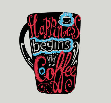 red happiness: Lettering Happiness begins after coffee. Coffee cup with pattern and twisted inscription. Hand drawing. Individual font. Black, red, blue.