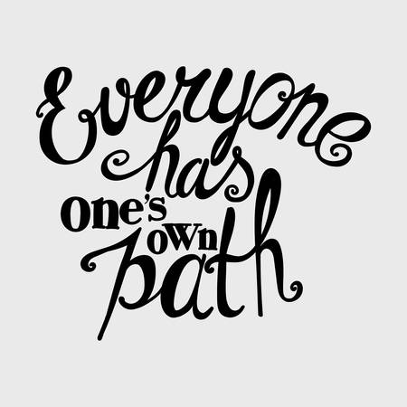 everyone: Lettering. Everyone has ones own path. The dark inscription on a light background.