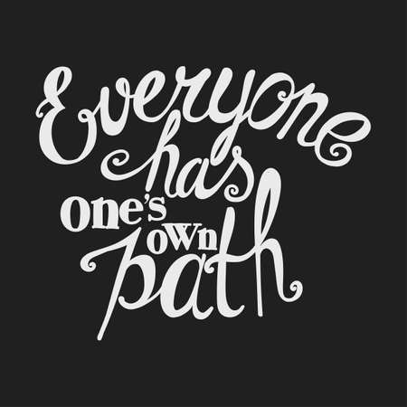everyone: Lettering Everyone has ones own path. Bright inscription on a dark background.