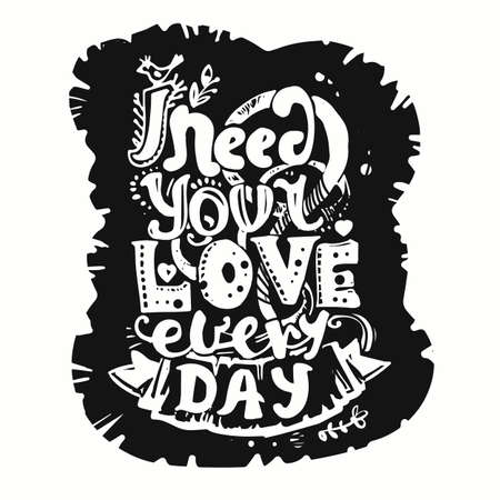 Lettering I need your love every day. Hand drawing, an individual font. White on black