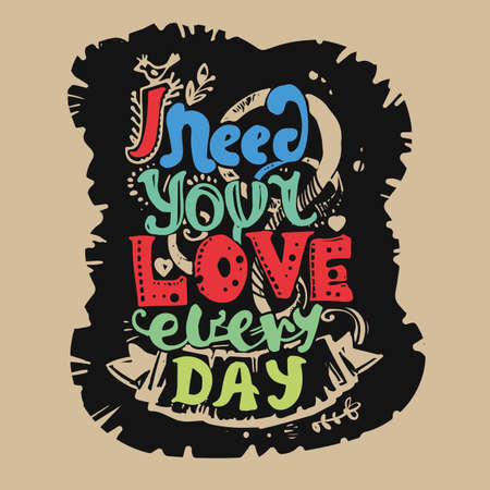 Lettering I need your love every day. Hand drawing, an individual font. Green, red, black, beige