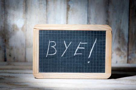 bye: Bye written on blackboards