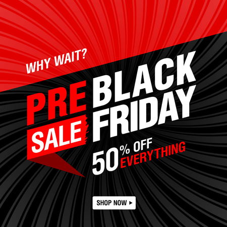 Pre-black Friday Sale banner. Why wait? Shop now!