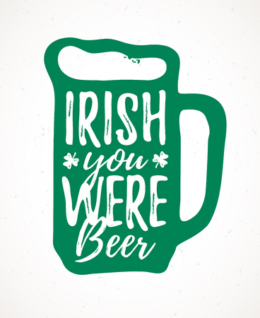 Irish You Were Beer funny handdrawn dry brush style lettering, March St. Patricks Day celebration. Suitable for t-shirt, poster, etc.