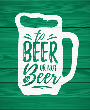 To Beer or not To Beer funny handdrawn dry brush style lettering on green wooden background, 17 March St. Patricks Day celebration. Suitable for t-shirt, poster, etc.