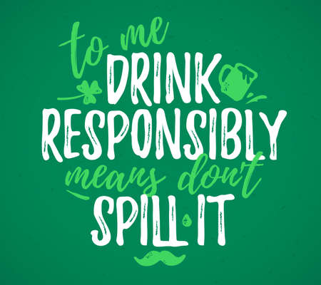 To Me Drink Responsibly Means Don't Spill It funny lettering, 17 March St. Patrick's Day celebration design element. Suitable for t-shirt, poster, etc. vector illustration