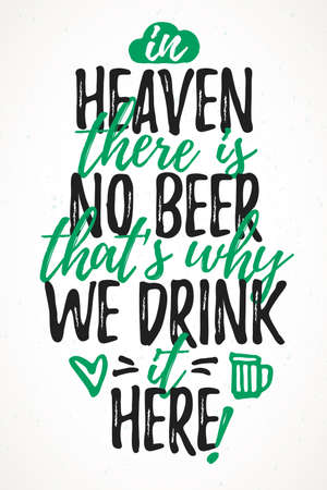 In Heaven There Is No Beer That's Why We Drink It Here funny lettering, 17 March St. Patrick's Day celebration design element. Suitable for t-shirt, poster, etc. vector illustration