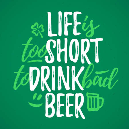 Life Is Too Short To Drink Bad Beer funny lettering, 17 March St. Patrick's Day celebration design element. Suitable for t-shirt, poster, etc. vector illustration