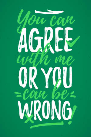 You Can Agree With Me, Or You Can Be Wrong funny lettering, 17 March St. Patrick's Day celebration design element. Suitable for t-shirt, poster, etc. vector illustration