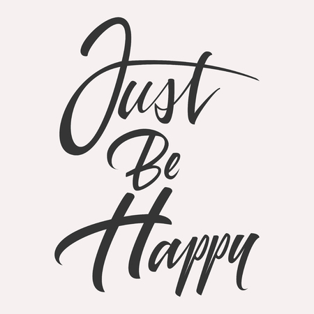 Just be happy typographic lettering text vector illustration isolated on white background. Vintage vector hand-drawn background