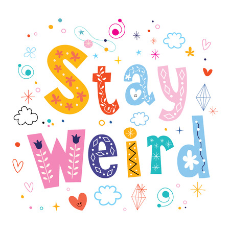 weird: Stay weird motivational quote