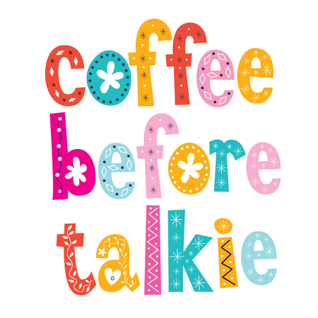 before: Coffee before talkie decorative type design